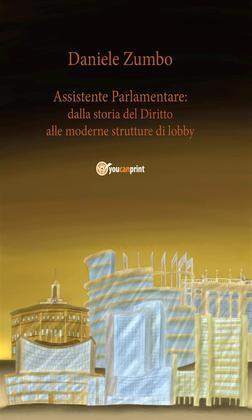 Assistente Parlamentare: dalla storia del diritto alle moderne strutture di lobby