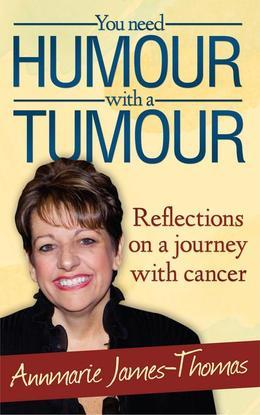 You Need Humour With A Tumour: Reflections on a Journey with Cancer