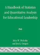 A Handbook of Statistics and Quantitative Analysis for Educational Leadership