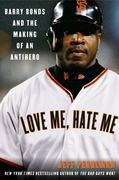 Love Me, Hate Me: Barry Bonds and the making of an Antiher