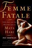 Femme Fatale: A New Biography of Mata Hari