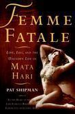 Femme Fatale: A New Biography of Mata Hari