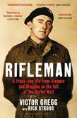 Rifleman: A Front-Line Life from Alamein and Dresden to the Fall of the Berlin Wall