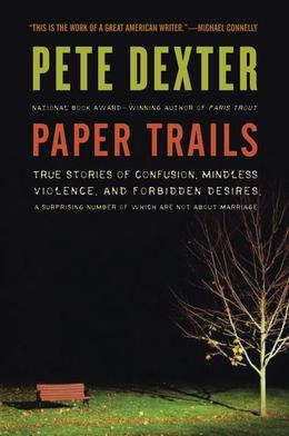 Paper Trails: The Life and Times of Pete Dexter