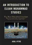 An Introduction to Elijah Muhammad Studies: The New Educational Paradigm