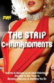 The Strip Commandments: Secrets to Success as an Adult Entertainer and How to Use Them to Become a Success at Anything You Do