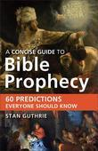 Concise Guide to Bible Prophecy, A: 60 Predictions Everyone Should Know