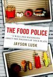The Food Police: A Well-Fed Manifesto about the Politics of Your Plate