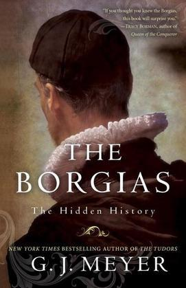 The Borgias: The Hidden History