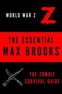 The Essential Max Brooks: The Zombie Survival Guide and World War Z