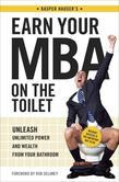 Earn Your MBA on the Toilet: Unleash Unlimited Power and Wealth from Your Bathroom