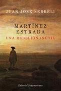Martínez Estrada una rebelión inútil