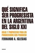 Que significa ser progresista en la Argentina del siglo XXI