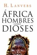 ÁFRICA. HOMBRES COMO DIOSES