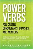 Power Verbs for Career Consultants, Coaches, and Mentors: Hundreds of Verbs and Phrases to Get the Best Out of Your Employees, Teams, and Client