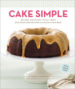 Cake Simple: Recipes for Bundt-Style Cakes from Classic Dark Chocolate to Luscious Lemon Basil
