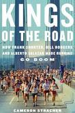 Kings of the Road: How Frank Shorter, Bill Rodgers, and Alberto Salazar Made Running Go Boom