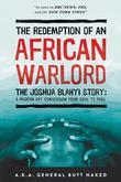 The Redemption of an African Warlord: The Joshua Blahyi Story (A.K.A. General Butt Naked)
