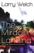 The Miracle Landing: And Other Supernatural Encounters