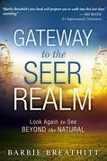 The Gateway to the Seer Realm: Look Again to See Beyond the Natural