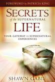 Secrets of the Supernatural Life: Your Gateway to Supernatural Experiences