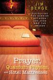 Prayer, Quantum Physics and Hotel Mattresses: Dissolving the Barrier Between the Seen and Unseen