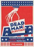 Dead Man Wins Election: The Ultimate Collection of Outrageous, Weird, and Unbelievable Political Tales