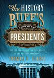 The History Buff's Guide to the Presidents: Top Ten Rankings of the Best, Worst, Largest, and Most Controversial Facets of the American Presidency