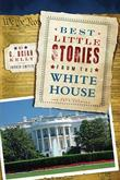 Best Little Stories from the White House: More Than 100 True Stories