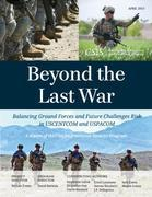 Beyond the Last War: Balancing Ground Forces and Future Challenges Risk in Uscentcom and Uspacom