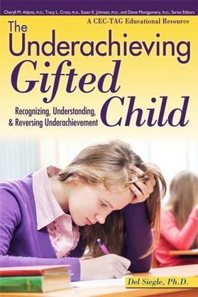 The Underachieving Gifted Child: Recognizing, Understanding, and Reversing Underachievement