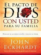 El Pacto de Dios Con Usted  Para Su Familia: Póngase de acuerdo con El y desate su poder