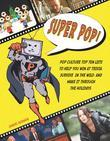 Super Pop!: Pop Culture Top Ten Lists to Help You Win at Trivia, Survive in the Wild, and Make It Through the Ho