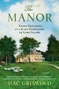The Manor: Three Centuries at a Slave Plantation on Long Island