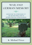 War and German Memory: Excavating the Significance of the Second World War in German Cultural Consciousness