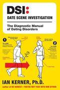 Ian Kerner - DSI--Date Scene Investigation: The Diagnostic Manual of Dating Disorder