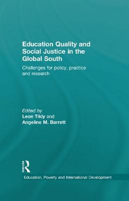 Education Quality and Social Justice in the Global South: Challenges for policy, practice and research