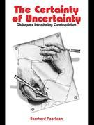 The Certainty of Uncertainty: Dialogues Introducing Constructivism