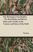 Fox-Hunting in Lincolnshire - The Brocklesby and Belvoir Hunt and a Guide to the Country and Some of the Field