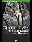 Clive Kristen - Ghost Trails of the Lake District and Cumbria