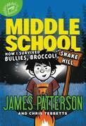 James Patterson - Middle School: How I Survived Bullies, Broccoli, and Snake Hill