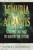 Lemuria & Atlantis: Studying the Past to Survive the Future
