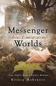 Messenger Between Worlds: True Stories from a Psychic Medium