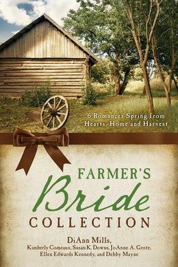 The Farmer's Bride Collection: 6 Romances Spring from Hearts, Home, and Harvest