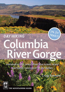 Day Hiking Columbia River Gorge: National Scenic Area/Silver Star Scenic Area/Portland--Vancouver to The Dalles
