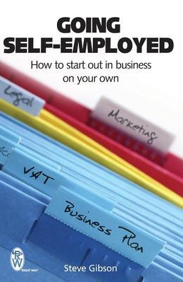 Going Self-Employed: How to Start Out in Business on Your Own