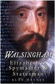 Walsingham: Elizabethan Spymaster and Statesman