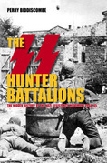 The SS Hunter Battalions: The Hidden History of the Nazi Resistance Movement 1944-45