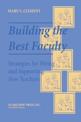 Building the Best Faculty: Strategies for Hiring and Supporting New Teachers