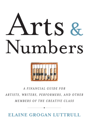 Arts & Numbers: A Financial Guide for Artists, Writers, Performers, and Other Members of the Creative Class